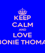 KEEP CALM AND LOVE EBONIE THOMAS - Personalised Poster A4 size