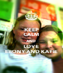 KEEP CALM AND LOVE EBONY AND KATIE - Personalised Poster A4 size