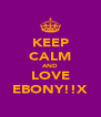 KEEP CALM AND LOVE EBONY!!X - Personalised Poster A4 size