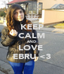 KEEP CALM AND LOVE  EBRU <3 - Personalised Poster A4 size
