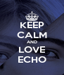 KEEP CALM AND LOVE ECHO - Personalised Poster A4 size