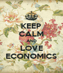 KEEP CALM AND LOVE ECONOMICS - Personalised Poster A4 size