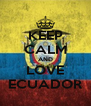 KEEP CALM AND LOVE ECUADOR - Personalised Poster A4 size