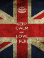 KEEP CALM AND LOVE ED PEREZ - Personalised Poster A4 size