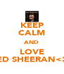 KEEP CALM AND LOVE ED SHEERAN<3 - Personalised Poster A4 size