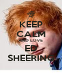 KEEP CALM AND LOVE ED SHEERING - Personalised Poster A4 size