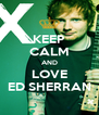 KEEP CALM AND LOVE ED SHERRAN - Personalised Poster A4 size
