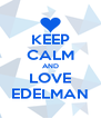 KEEP CALM AND LOVE EDELMAN - Personalised Poster A4 size