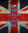 KEEP CALM AND LOVE EDEN <3 - Personalised Poster A4 size