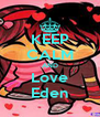 KEEP CALM AND Love Eden - Personalised Poster A4 size