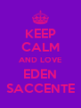 KEEP CALM AND LOVE EDEN SACCENTE - Personalised Poster A4 size