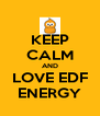 KEEP CALM AND LOVE EDF ENERGY - Personalised Poster A4 size