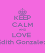 KEEP CALM AND LOVE  Edith Gonzalez - Personalised Poster A4 size