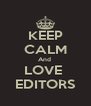 KEEP CALM And  LOVE  EDITORS - Personalised Poster A4 size