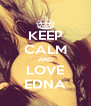KEEP CALM AND LOVE EDNA - Personalised Poster A4 size