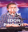 KEEP CALM AND LOVE EDON PINCHOT - Personalised Poster A4 size