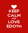 KEEP CALM AND LOVE EDOTH - Personalised Poster A4 size