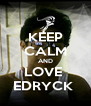 KEEP CALM AND LOVE  EDRYCK  - Personalised Poster A4 size