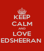 KEEP CALM AND LOVE EDSHEERAN  - Personalised Poster A4 size
