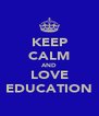 KEEP CALM AND LOVE EDUCATION - Personalised Poster A4 size