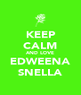 KEEP CALM AND LOVE EDWEENA SNELLA - Personalised Poster A4 size