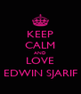 KEEP CALM AND LOVE EDWIN SJARIF - Personalised Poster A4 size