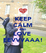 KEEP CALM AND LOVE  EEVVVAAA! - Personalised Poster A4 size