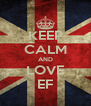 KEEP CALM AND LOVE EF - Personalised Poster A4 size