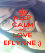 KEEP CALM AND LOVE EFLYNNE ;) - Personalised Poster A4 size