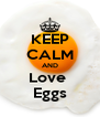 KEEP CALM AND Love  Eggs - Personalised Poster A4 size