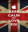 KEEP CALM AND LOVE EGI - Personalised Poster A4 size