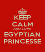 KEEP CALM AND LOVE EGYPTIAN PRINCESSE - Personalised Poster A4 size