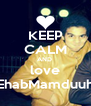 KEEP CALM AND  love EhabMamduuh - Personalised Poster A4 size