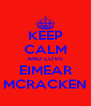 KEEP CALM AND LOVE EIMEAR MCRACKEN - Personalised Poster A4 size