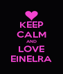 KEEP CALM AND LOVE EINELRA - Personalised Poster A4 size