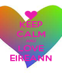 KEEP CALM AND LOVE EIREANN - Personalised Poster A4 size