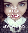 KEEP CALM AND LOVE EIVLADRIS - Personalised Poster A4 size