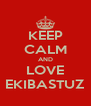 KEEP CALM AND LOVE EKIBASTUZ - Personalised Poster A4 size