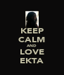 KEEP CALM AND LOVE EKTA - Personalised Poster A4 size
