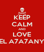 KEEP CALM AND LOVE EL A7A7ANY - Personalised Poster A4 size