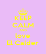 KEEP CALM AND love El Calder - Personalised Poster A4 size