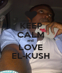 KEEP CALM and  LOVE EL-KUSH - Personalised Poster A4 size