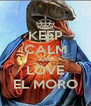KEEP CALM AND LOVE EL MORO - Personalised Poster A4 size