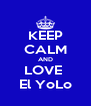 KEEP CALM AND LOVE  El YoLo - Personalised Poster A4 size