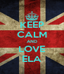 KEEP CALM AND LOVE ELA - Personalised Poster A4 size