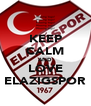KEEP CALM AND LOVE ELAZIGSPOR - Personalised Poster A4 size