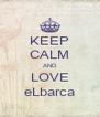 KEEP CALM AND LOVE eLbarca - Personalised Poster A4 size