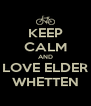 KEEP CALM AND LOVE ELDER WHETTEN - Personalised Poster A4 size