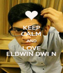 KEEP CALM AND LOVE ELDWIN DWI N - Personalised Poster A4 size