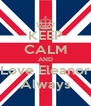 KEEP CALM AND Love Eleanor Always - Personalised Poster A4 size